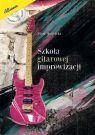 Szkoła gitarowej improwizacji (CD, zeszyt nutowy dla gitarzystów i kostka GRATIS)